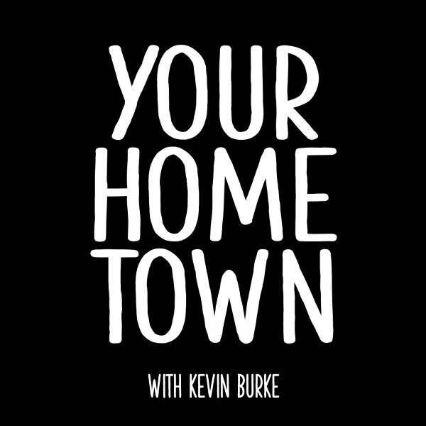 """Words """"Your Hometown with Kevin Burke"""" in white lettering on a black background"""