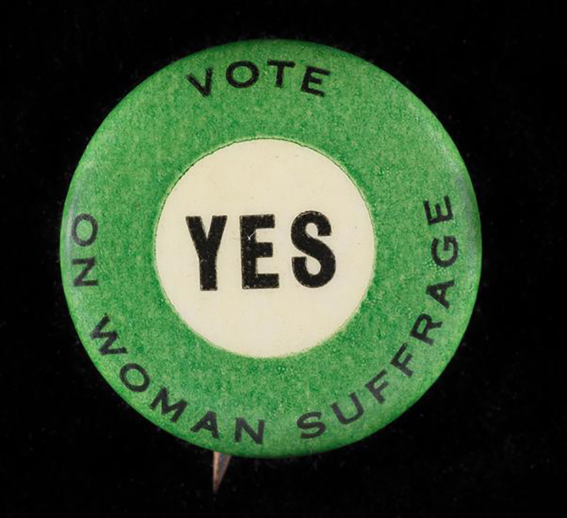 "Button, ""Vote Yes on Woman Suffrage "" c. 1915. Museum of the City of New York, X2011.12.7"