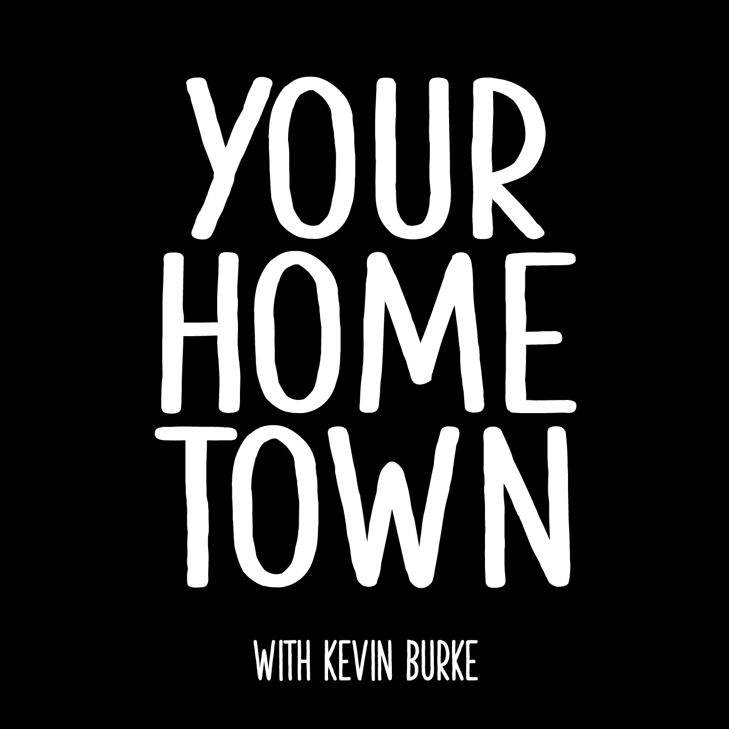"Words ""Your Hometown with Kevin Burke"" in white lettering on a black background"