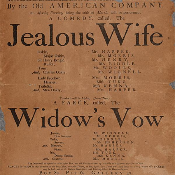 "Broadside announcing performances of ""The Jealous Wife"" and ""The Widow's Vow"" by the Old American Company at John Street Theatre on Monday evening, March 26, 1787."