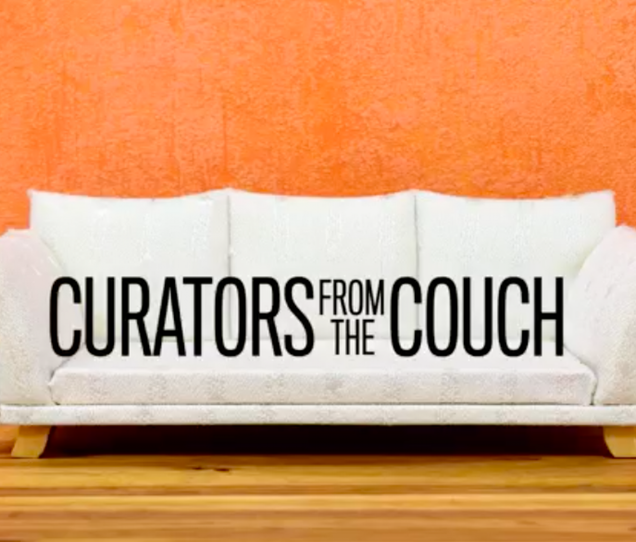 Curators from the Couch